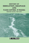 History of Irrigation, Drainage and Flood Control in Nigeria. From Pre-colonial Time to 1999