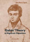 Galois' Theory of Algebraic Equations
