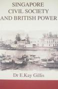 Singapore Civil Society and British Power