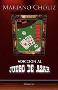 Adiccin Al Juego de Azar [Spanish]