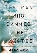 The Man Who Dammed the Yangtze