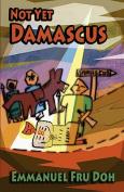 Not Yet Damascus