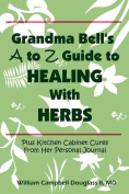 Grandma Bell's A to Z Guide to Healing with Herbs