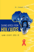 Saving Africa from HIV/AIDS. We Can Do it