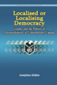 Localised or Localising Democracy. Gender and the Politics of Decentralisation in Contemporary Uganda