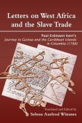 Letter on West Africa and the Slave Trade. Paul Erdmann Isert's Journey to Guinea and the Carribean Islands in Columbia