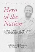 Hero of the Nation. Chipembere of Malawi. an Autobiography