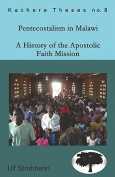 Pentecostalism in Malawi. A History of the Apostolic Faith Mission 1931-1994