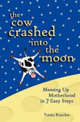 The Cow Crashed Into the Moon