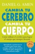Cambia Tu Cerebro, Cambia Tu Cuerpo [Spanish]