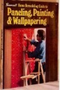Sunset Home Remodeling Guide to Paneling, Painting & Wallpapering