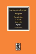 Lancaster County, Virginia Court Orders and Deeds, 1656-1680.