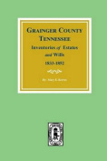 Grainger County, Tennessee Inventories of Estates and Wills, 1833-1852.