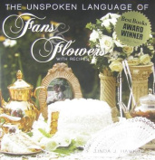 The Unspoken Language of Fans & Flowers  : With Recipes