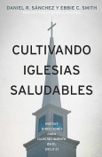 Cultivando Iglesias Saludables [Spanish]