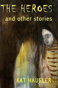 The Heroes & Other Stories