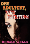 Dry Adultery, Wet Ambition