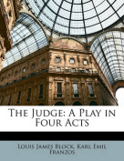The Judge: A Play in Four Acts
