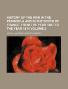 History of the War in the Peninsula and in the South of France, from the Year 1807 to the Year 1814 Volume 2