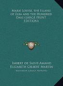 Marie Louise, the Island of Elba and the Hundred Days [Large Print]