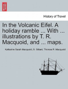 In the Volcanic Eifel. a Holiday Ramble ... with ... Illustrations by T. R. Macquoid, and ... Maps.