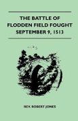 The Battle of Flodden Field Fought September 9, 1513