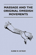 Massage And The Original Swedish Movements - Their Appliction To Various Diseases Of The Body - Lectures Before The Training Schools For Nurses Connected With The Hospital Of The University Of Pennsylvania, German Hospital, Women's Hospital, Philadelphia
