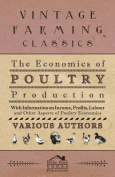 The Economics of Poultry Production - With Information on Income, Profits, Labour and Other Aspects of Poultry Economics