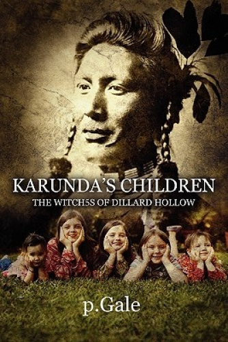 Karunda's Children: The Witch5s of Dillard Hollow by P. Gale.