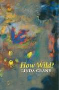 How Wild?: Poems: 1987-1989