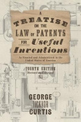 A Treatise on the Law of Patents for Useful Inventions as Enacted and Administered in the United States of America