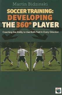 Soccer Training: Developing the 360 Degree Player: Coaching the Ability to Use Both Feet in Every Direction