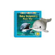 Baby Dolphins Busy Day [With Dolphin] [Board Book]