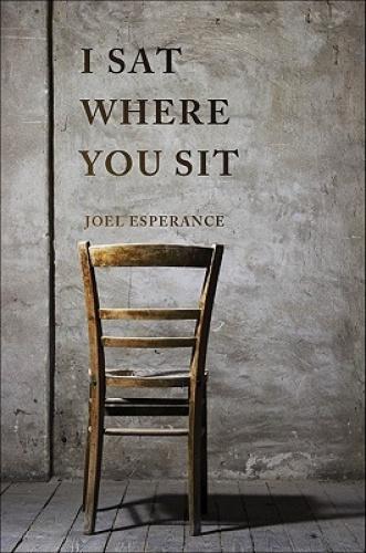 I Sat Where You Sit by Joel Esperance.