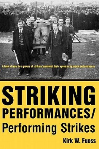 Striking Performances/Performing Strikes by Kirk W. Fuoss.