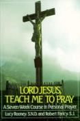 Lord Jesus, Teach Me to Pray