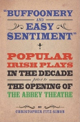 "Buffoonery and Easy Sentiment"". Popular Irish Plays in the Decade Prior to the Opening of the Abbey Theatre"