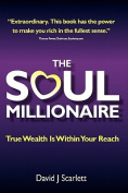 The Soul Millionaire - True Wealth is Within Your Reach
