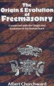 The Origin & Evolution of Freemasonry  : Connected with the Origin and Evolution of the Human Race