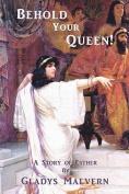 Behold Your Queen!