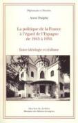 La Politique de La France A L'Egard de L'Espagne de 1945 a 1955 [FRE]