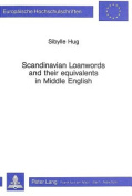 Scandinavian Loanwords and Their Equivalents in Middle English (Europaische Hochschulschriften/European University Studies/Publications Universitaires Europeennes Reihe 21: Linguistik/Series 21