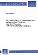 Produktionsbezogene Kooperationen Zwischen Dem Hersteller Und Dem Verwender Individuell Gefertigter Maschinen  [GER]