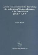 Arbeits- Und Sozialrechtliche Beurteilung Der Stufenweisen Wiedereingliederung in Das Erwerbsleben Gem. 74 Sgbv  [GER]