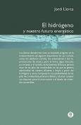 El Hidr Geno y Nuestro Futuro Energ Tico [Spanish]