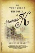 La Verdadera Historia de Mathilde K = The True Story of Mathilde K [Spanish]