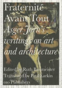 Fraternite Avant Tout - Asger Jorn's Writings on Art and Architecture, 1938-1957
