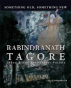 Something Old, Something New : Rabindranath Tagore