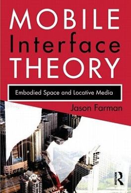 The Mobile Interface Theory: Embodied Space and Locative Media