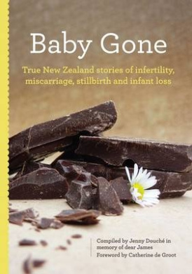 Baby Gone: True Stories of Infertility, Miscarriage, Stillbirth and Infant Loss